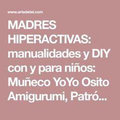 MADRES HIPERACTIVAS: manualidades y DIY con y para niños: Muñeco YoYo Osito Amigurumi, Patrón Gratis