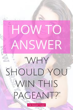 This is one of the most common questions that pageant interview judges like to ask, so you should always be ready for it regardless of what pageant system you are competing in. There are three primary approaches for answering it, so think about which one makes the most sense for you.