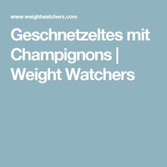 Geschnetzeltes mit Champignons   Weight Watchers