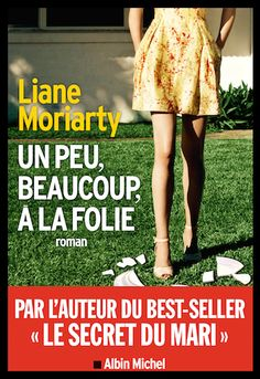 Un peu, beaucoup, à la folie - Liane Moriarty - Editions Albin Michel