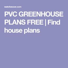 PVC GREENHOUSE PLANS FREE | Find house plans