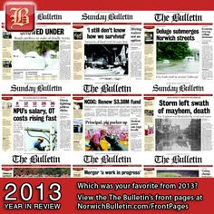 As the year comes to a close, The Bulletin's reporters and editors revisit their favorite front pages of 2013. Check out our favorites on this pinboard. Which front pages were the most newsy, eye-catching and special to you? Click here to view all of The Bulletin's 2013 Front Pages (http://www.norwichbulletin.com/frontpages) and let us know by leaving a comment or emailing news@norwichbulletin.com (Subject: Year In Review Front Pages).