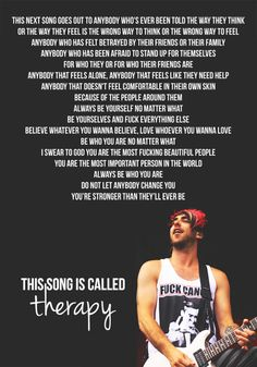 """this will never get old. """"give me therapy, I'm a walking travesty, but I'm smiling at everything."""" therapy- all time low"""