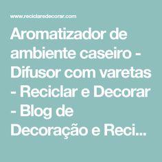 Aromatizador de ambiente caseiro - Difusor com varetas         -          Reciclar e Decorar - Blog de Decoração e Reciclagem