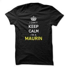 I Cant Keep Calm Im A MAURIN - #gifts for boyfriend #hostess gift. BUY NOW => https://www.sunfrog.com/Names/I-Cant-Keep-Calm-Im-A-MAURIN-88D2D0.html?id=60505