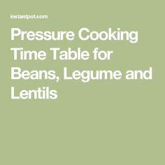 Pressure Cooking Time Table for Beans, Legume and Lentils