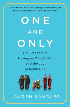 'One and Only': The singular joys of the only child. As an only child, I recommend this to parents of only children.