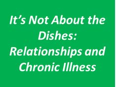 "Relationships and chronic illness... ""I didn't realize that one of the hardest parts about being in a relationship with CI wasn't how they were going to deal with me, but how I was going to deal with being sick while my significant other isn't."""