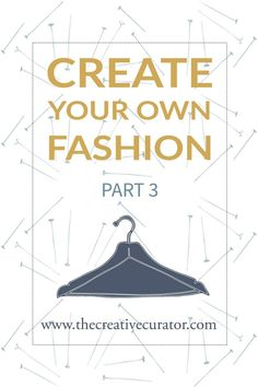 Create Your Own Fashion - Part 3. Click through to read how to creat your own fashion. Fashion design. Sewing. Pattern making.
