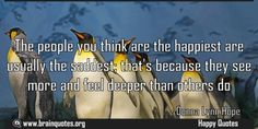 The people you think are the happiest are usually the saddest thats because Meaning  The people you think are the happiest are usually the saddest; that's because they see more and feel deeper than others do  For more #brainquotes http://ift.tt/28SuTT3  The post The people you think are the happiest are usually the saddest thats because Meaning appeared first on Brain Quotes.  http://ift.tt/2n4RQY7