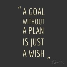 Quote a goal without a plan is just a wish