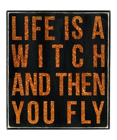 'Life is a Witch' Box Sign | Daily deals for moms, babies and kids