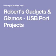Robert's Gadgets & Gizmos - USB Port Projects