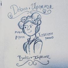 """""""Debug & Upgrade Build & Improve. Make Mama Lovelace Proud."""" Quick doodle while we idly work on a series of stories about robots."""