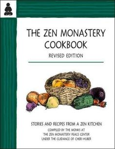 The Zen Monastery Cookbook: Recipes and Stories from a Zen Kitchen
