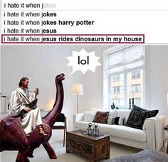 I Hate it When Jesus Rides Dinosaurs in my House
