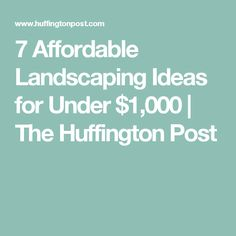 7 Affordable Landscaping Ideas for Under $1,000 | The Huffington Post