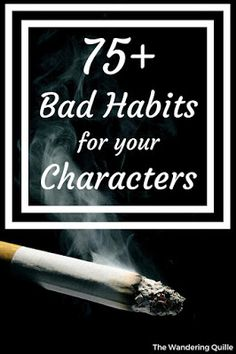 75+ Bad Habits for your Characters More
