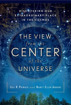 """Prominent American astrophysicist Joel Primack and his writer wife, Nancy Abrams, offer a fascinating new book-length rumination about the meaning of the universe and our role in it. The View from the Center of the Universe takes on big questions: the nature of time and our place in the cosmos (bigger than we might imagine, they suggest). They remind us, in case we've forgotten, that we're made of stardust."" (Alan Ceuse review, NPR)"