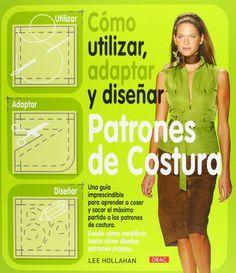 Cómo Utilizar, Adaptar y Diseñar Patrones de Costura (Costura (drac)) de Lee Hollahan http://www.amazon.es/dp/8498741262/ref=cm_sw_r_pi_dp_KTJhwb02H6BV9