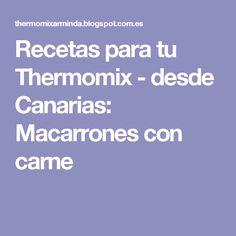Recetas para tu Thermomix - desde Canarias: Macarrones con carne