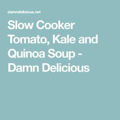 Slow Cooker Tomato, Kale and Quinoa Soup - Damn Delicious