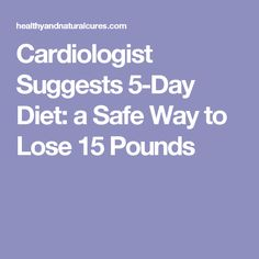Cardiologist Suggests Diet: a Safe Way to Lose 15 Pounds! Diet is a important part of our lifestyle. Get Healthy, Healthy Weight, Healthy Tips, Healthy Choices, Healthy Meals, 5 Day Diet, Cardio Diet, Heart Diet, Health And Wellness