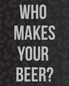Who makes your beer?  Why, I do, thanks for asking!