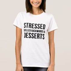 034ac580 Stressed Spelled Backwards Is Desserts - Women's T-Shirt White (Zazzle)