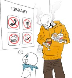 Such rebellion. Underswap, why? Why this rebellion at a LIBRARBY?