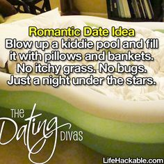 Romantic Date Idea: Blow up a kiddie pool and fill it with pillows and blankets. No itchy grass. No bugs. Just a night under the stars.