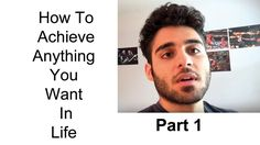 How to Achieve Anything You Want In Life Part 1 How to achieve anything you want in life (considering your abilities & limitations) The greats have done what it takes to achieve what they want. The question is will we?