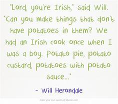 Oh yeah? Peru has even more potato <3 than Ireland and Idaho combined. Be grateful he wasn't Peruvian.