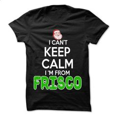 Keep Calm Frisco... Christmas Time - 99 Cool City Shirt ! - #love gift #hoodies/jackets
