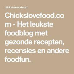 Chickslovefood.com - Het leukste foodblog met gezonde recepten, recensies en andere foodfun.