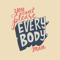 You Can't Please Everyone, Man. Art Print by Chris Piascik