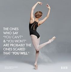 "2,040 Likes, 25 Comments - BLOCH (@blochdanceusa) on Instagram: ""Morning #Motivation: The ones who say ""you can't"" and ""you won't"" are probably the ones scared that…"" #dancemotivation"