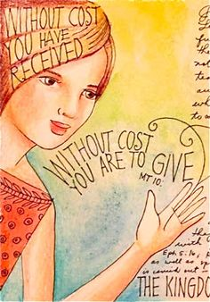 """Jesus said, """"Without cost, you have received. Without cost you are to give."""""""