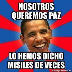 Nosotros queremos paz. Lo hemos dicho misiles de veces.