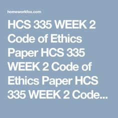 hcs 335 administrative paper Description hcs 335 week 3 administrative interview hcs 335 week 3 administrative interview review the code of ethics or ethics code of conduct, mission, vision, and values of the organization you work for.