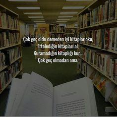 Çok geç oldu demeden iyi kitaplar oku, Ertelediğin kitapları al, Kuramadığın kitaplığı kur... Çok geç olmadan ama. #sözler #anlamlısözler #güzelsözler #manalısözler #özlüsözler #alıntı #alıntılar #alıntıdır #alıntısözler #şiir #kitap #kitaplar #kitaplık