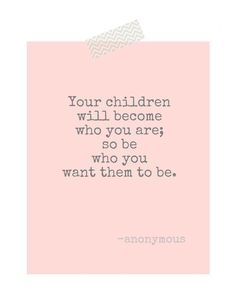 """Your children will become who you are, so be who you want them to be."" www.onedoterracommunity.com https://www.facebook.com/#!/OneDoterraCommunity"