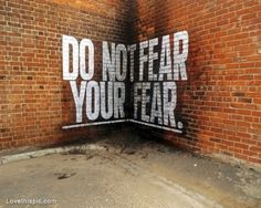 Do not fear your fear quotes photography art graffiti street