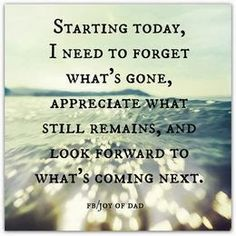 Starting today,night need to forget what's gone, appreciate what still remains, and look forward to what's coming next!
