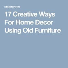 17 Creative Ways For Home Decor Using Old Furniture