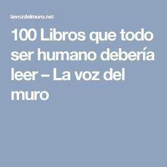 100 Libros que todo ser humano debería leer – La voz del muro