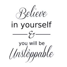 Quote Of The Day - Believe in yourself and you will be UNSTOPPABLE! Universal Royalty® Beauty Pageant universalroyalty.com