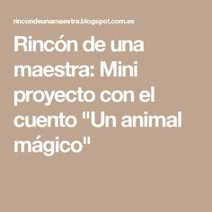 """Rincón de una maestra: Mini proyecto con el cuento """"Un animal mágico"""""""