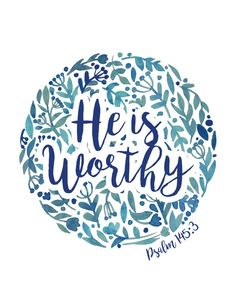 $5.00 Bible Verse Print - Great is the LORD! He is most worthy of praise! No one can measure his greatness. Psalm 145:3 He is worthy of praise because of His greatness! Nothing on this earth comes anywhere close to Him. His greatness has no end… we must remember this in all seasons of life because He is the one that will get us through the storms. -Different size options available #heisworthy