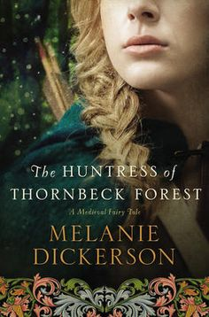 Huntress of Thornbeck Forest - Melanie Dickerson.  I'm so excited that this book is on our shelves!!!! Can't wait to read it! -Amanda